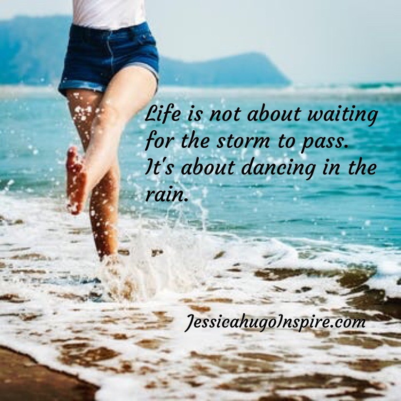 Life is about dancing in the rain.