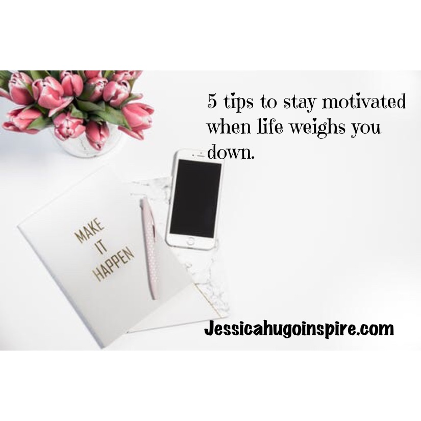 5 tips to stay motivated when life weighs you down.