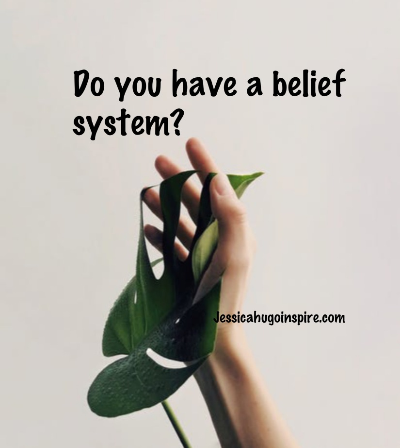 Do you have a belief system?