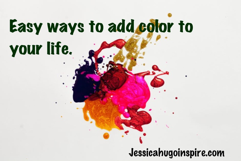 Easy ways to add more colors into your life.