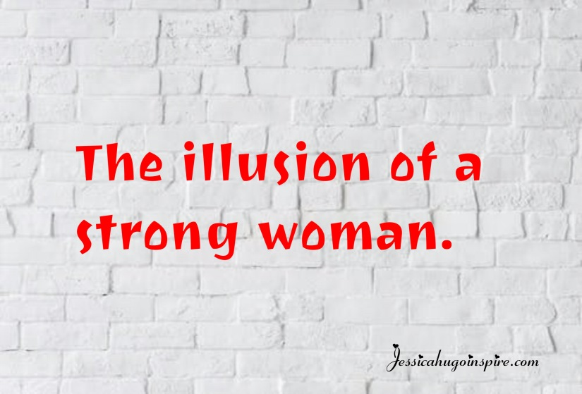 The illusion of a strong woman.