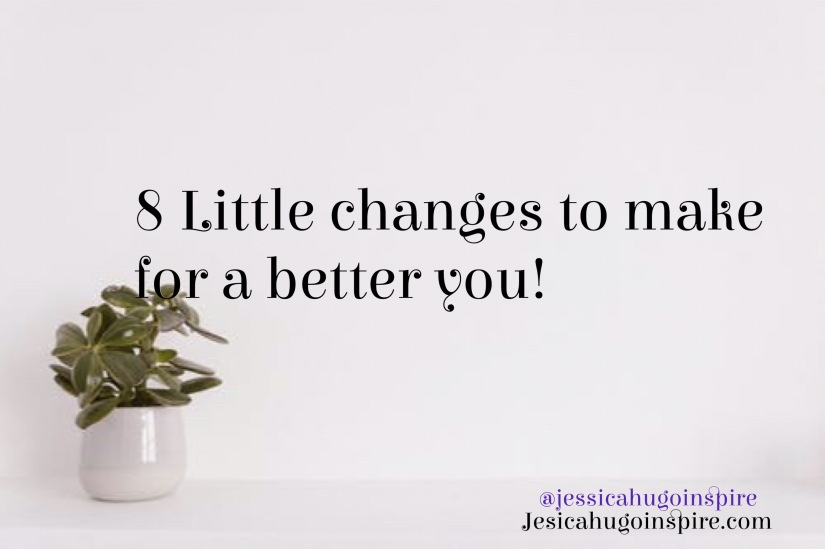 8 little changes to make for a better you!